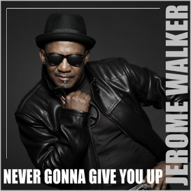 JEROME WALKER - NEVER GONNA GIVE YOU UP